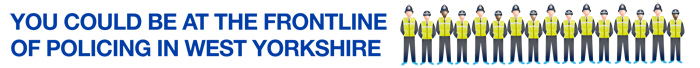 You could be at the frontline of Policing in West Yorkshire