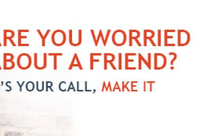 Are you worried about a friend? It's your call, make it.